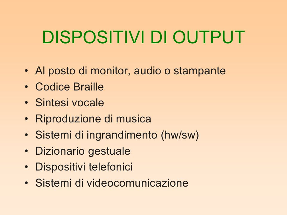 DISPOSITIVI DI OUTPUT Al posto di monitor, audio o stampante