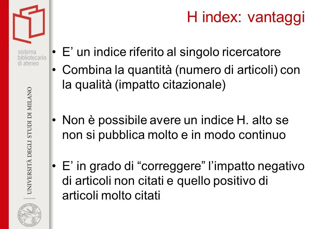 H index: vantaggi E' un indice riferito al singolo ricercatore