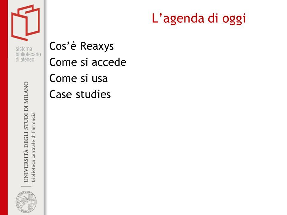 L'agenda di oggi Cos'è Reaxys Come si accede Come si usa Case studies