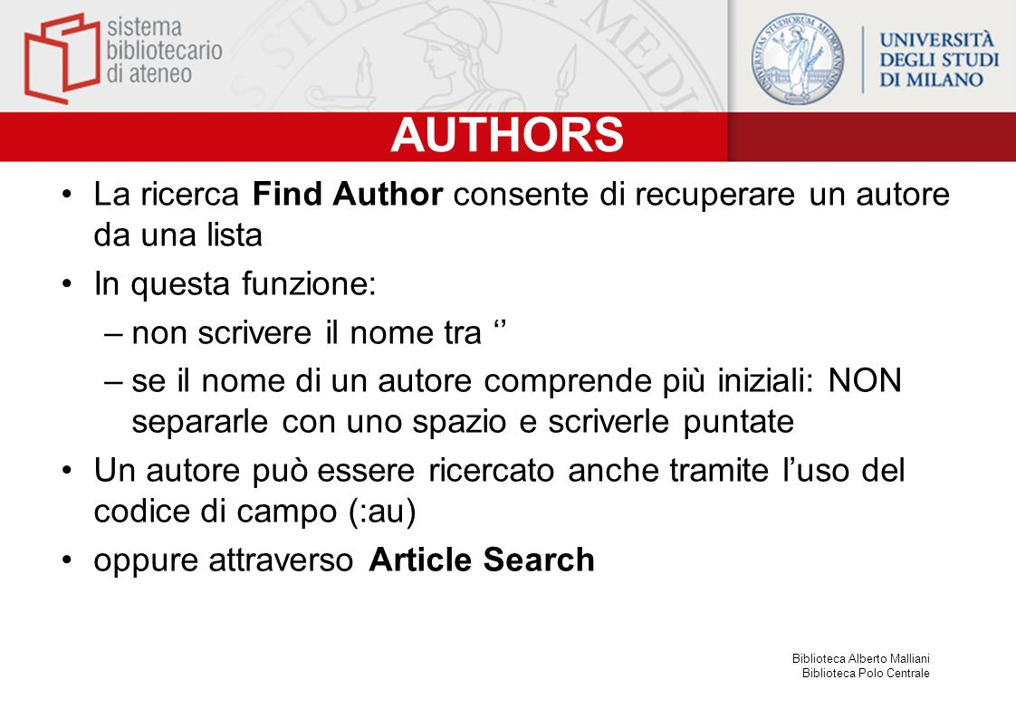 AUTHORS La ricerca Find Author consente di recuperare un autore da una lista. In questa funzione: non scrivere il nome tra ''