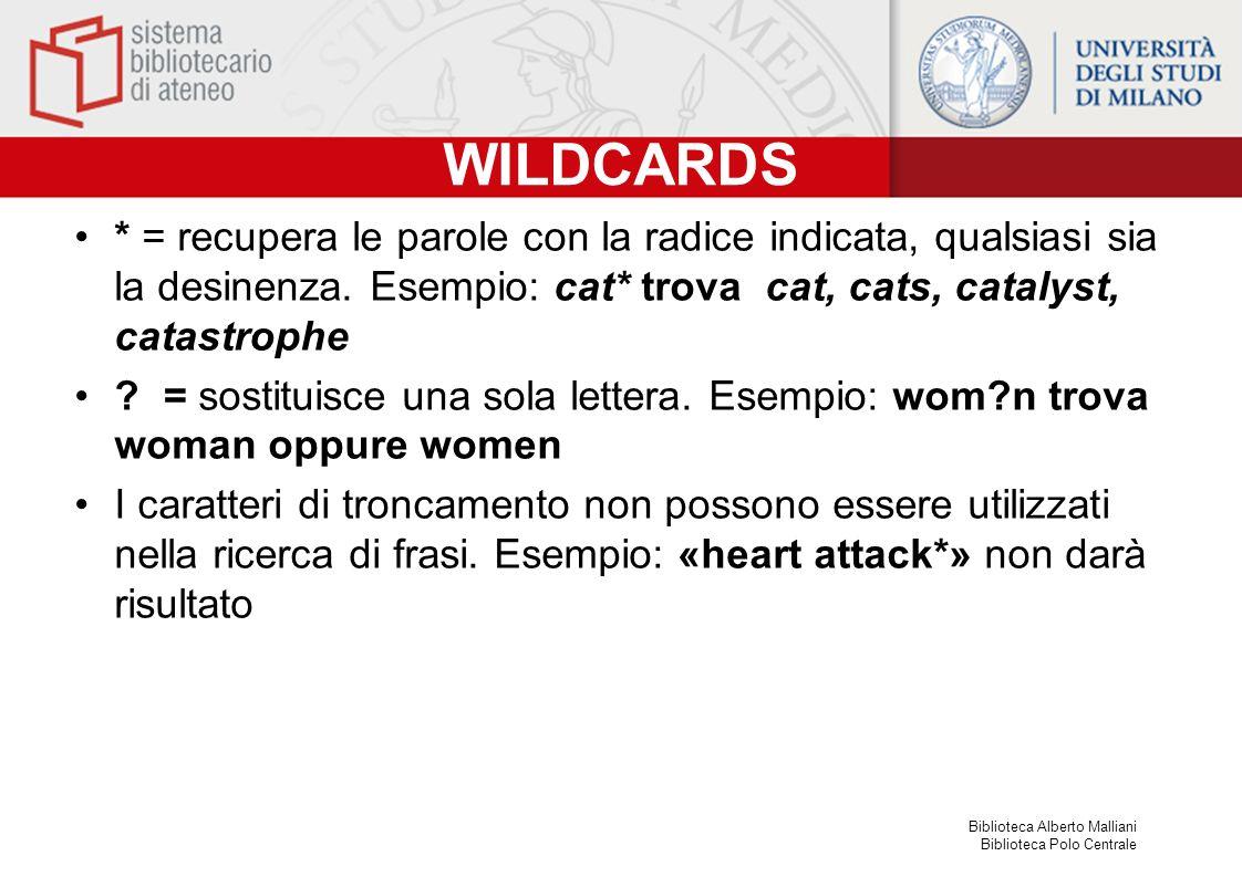 WILDCARDS * = recupera le parole con la radice indicata, qualsiasi sia la desinenza. Esempio: cat* trova cat, cats, catalyst, catastrophe.