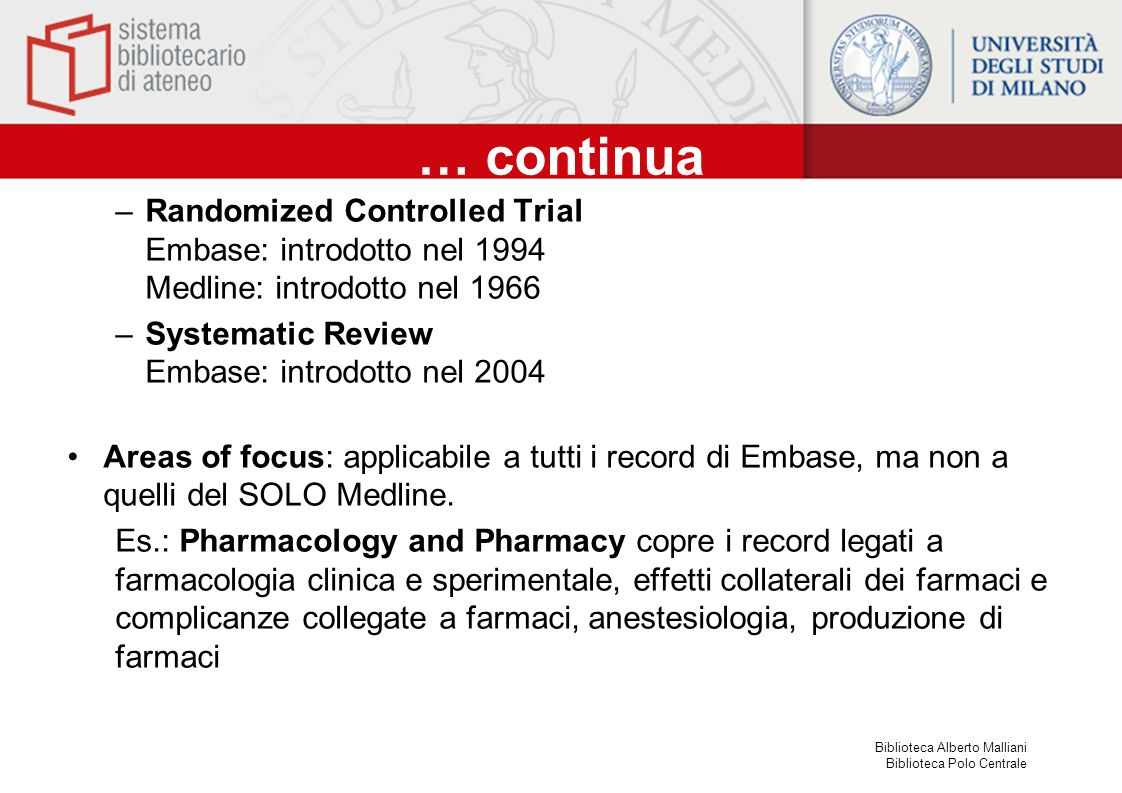 … continua Randomized Controlled Trial Embase: introdotto nel 1994 Medline: introdotto nel 1966. Systematic Review Embase: introdotto nel 2004.
