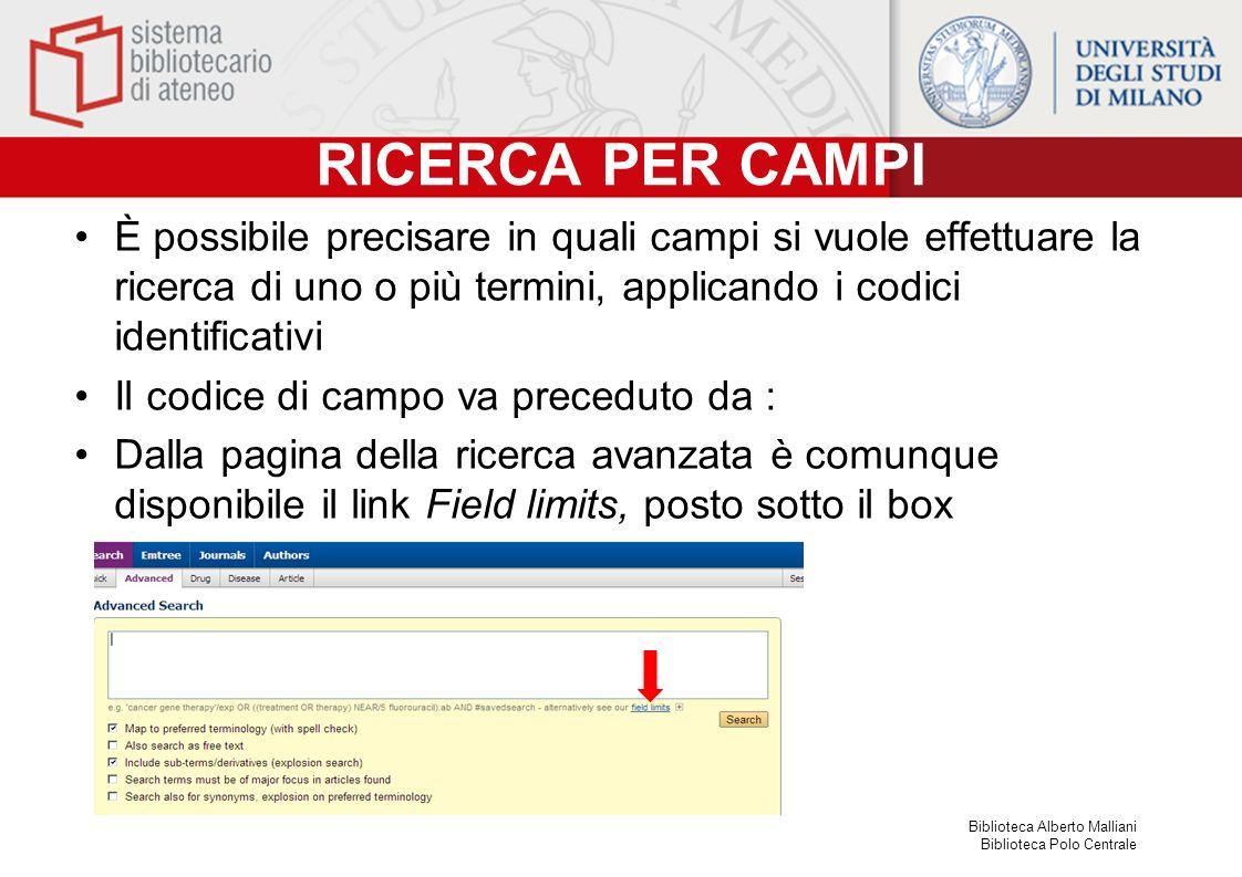 RICERCA PER CAMPI È possibile precisare in quali campi si vuole effettuare la ricerca di uno o più termini, applicando i codici identificativi.