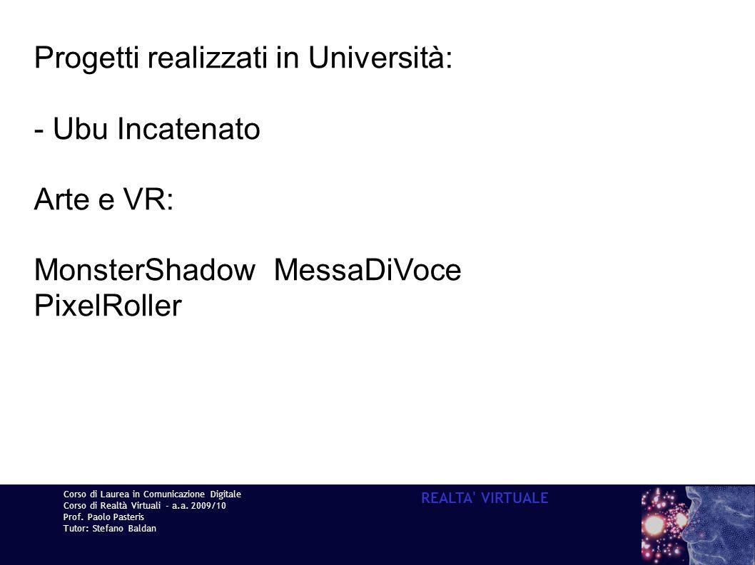 Progetti realizzati in Università: - Ubu Incatenato Arte e VR: