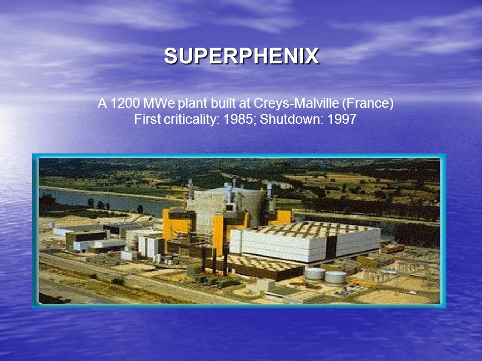 SUPERPHENIX A 1200 MWe plant built at Creys-Malville (France)