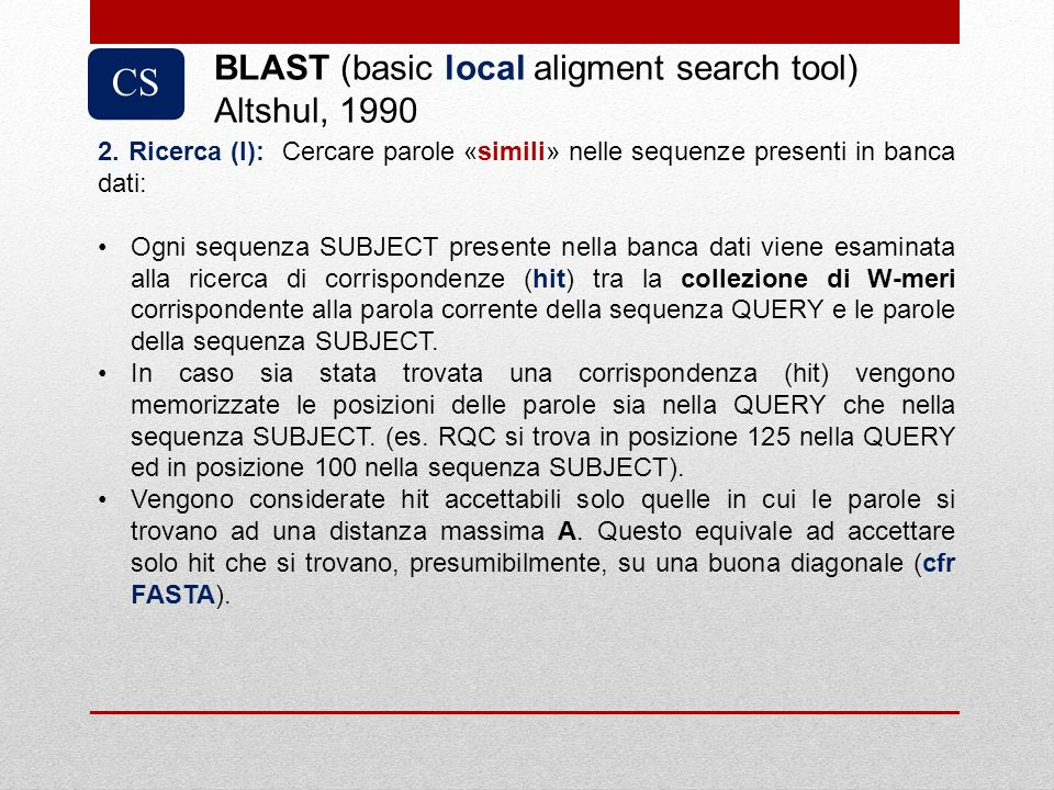 CS BLAST (basic local aligment search tool) Altshul, 1990