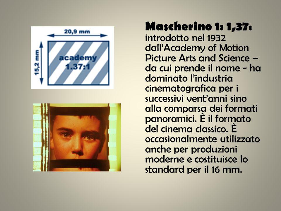 Mascherino 1: 1,37: introdotto nel 1932 dall'Academy of Motion Picture Arts and Science – da cui prende il nome - ha dominato l'industria cinematografica per i successivi vent'anni sino alla comparsa dei formati panoramici.