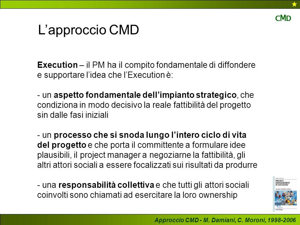 CMD L'approccio CMD. Execution – il PM ha il compito fondamentale di diffondere e supportare l'idea che l'Execution è: