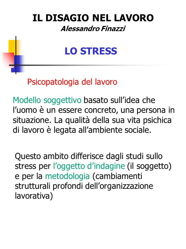 IL DISAGIO NEL LAVORO LO STRESS Psicopatologia del lavoro