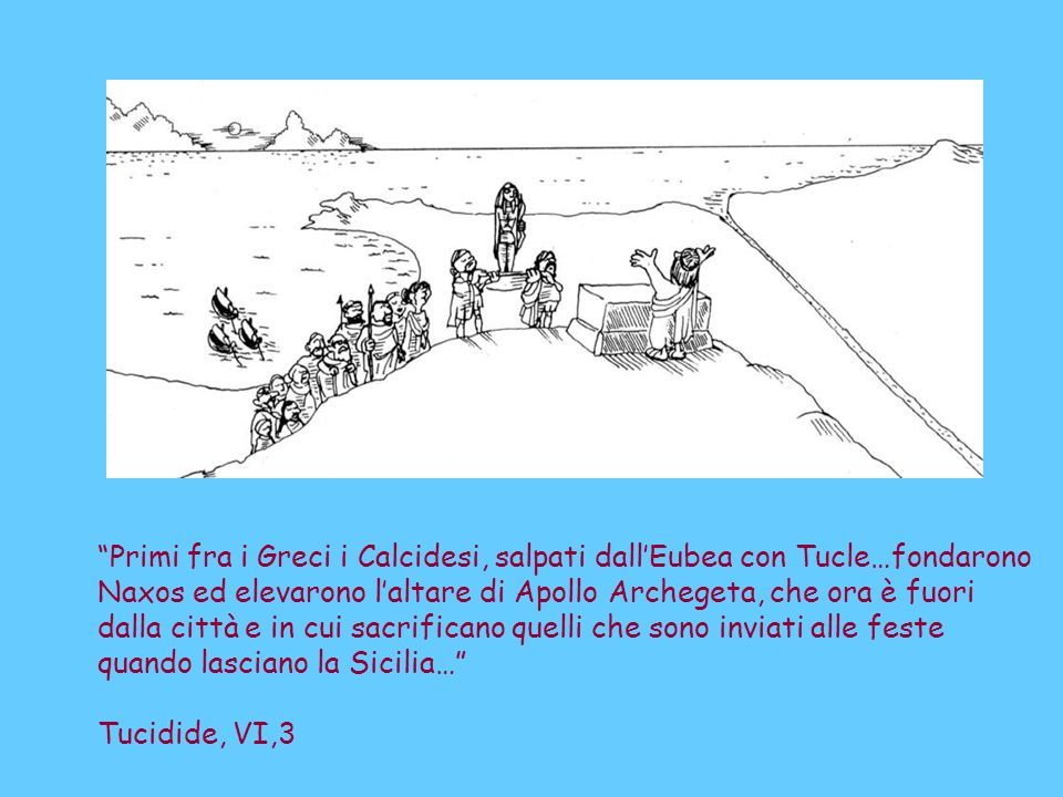 Primi fra i Greci i Calcidesi, salpati dall'Eubea con Tucle…fondarono