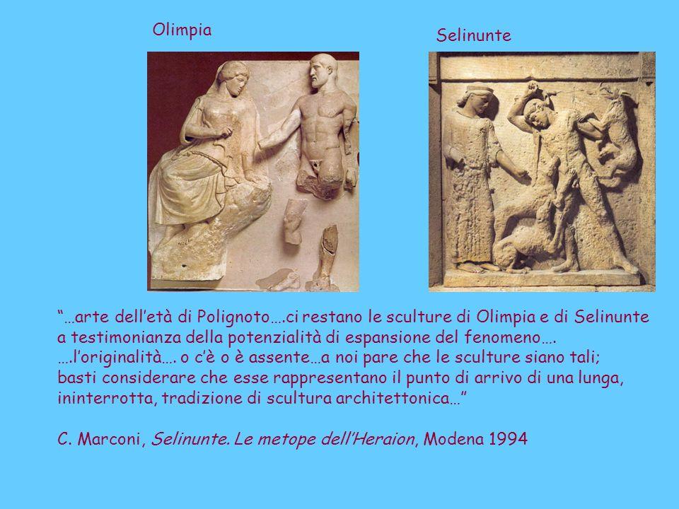 Olimpia Selinunte. …arte dell'età di Polignoto….ci restano le sculture di Olimpia e di Selinunte.