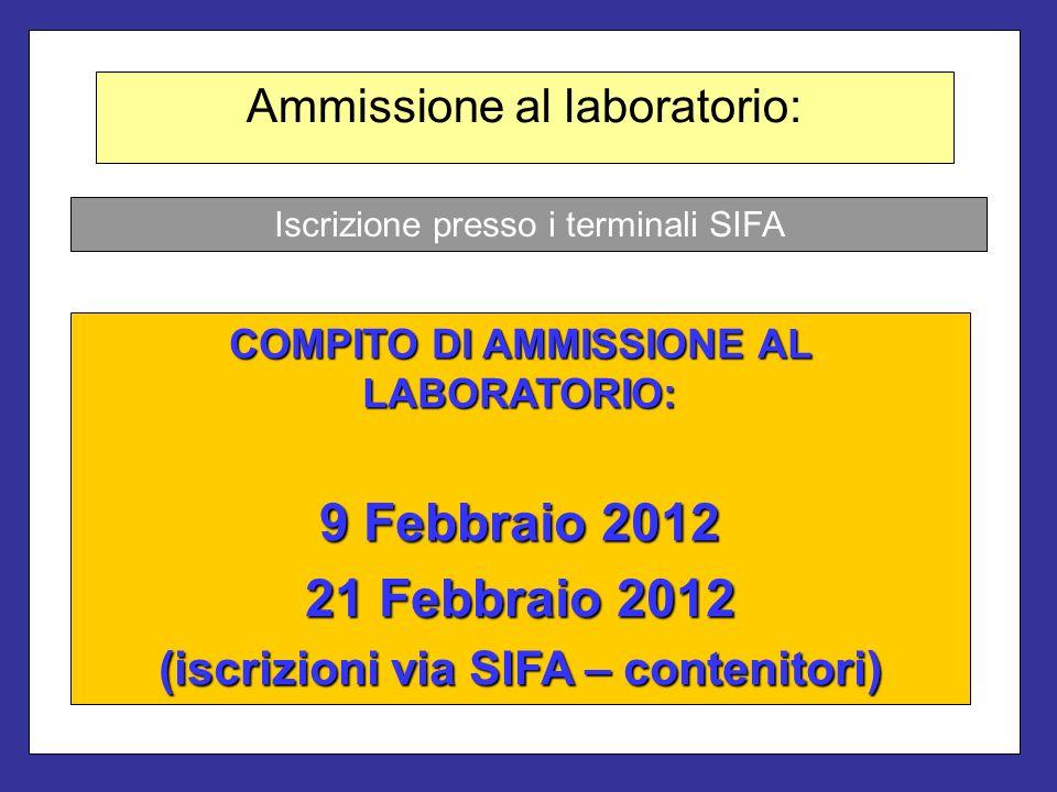 9 Febbraio 2012 21 Febbraio 2012 Ammissione al laboratorio: