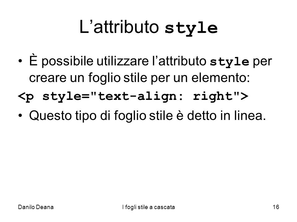 L'attributo styleÈ possibile utilizzare l'attributo style per creare un foglio stile per un elemento: