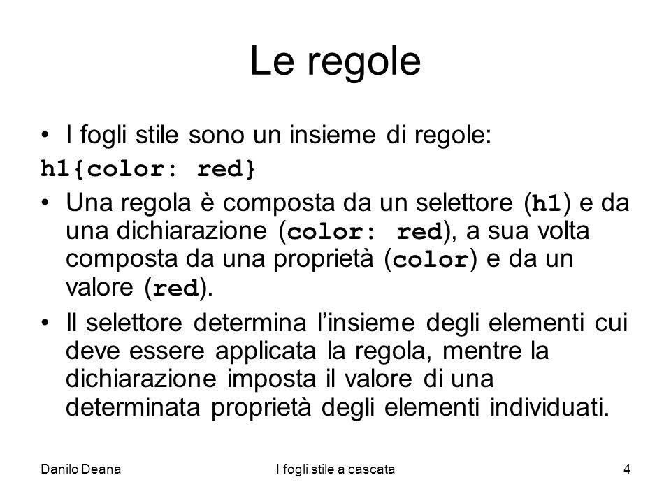Le regole I fogli stile sono un insieme di regole: h1{color: red}