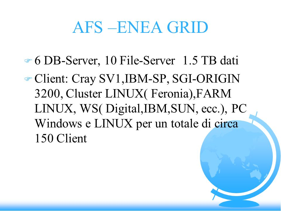 AFS –ENEA GRID 6 DB-Server, 10 File-Server 1.5 TB dati