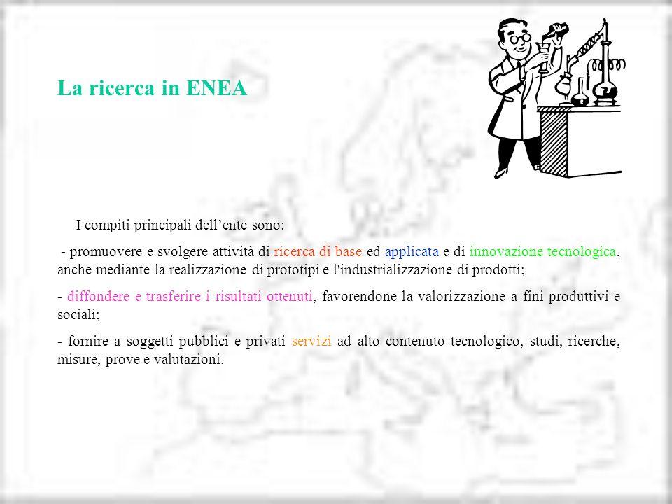 La ricerca in ENEA I compiti principali dell'ente sono: