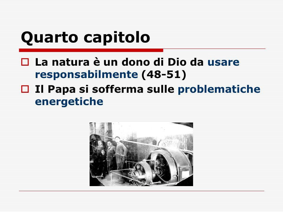 Quarto capitolo La natura è un dono di Dio da usare responsabilmente (48-51) Il Papa si sofferma sulle problematiche energetiche.