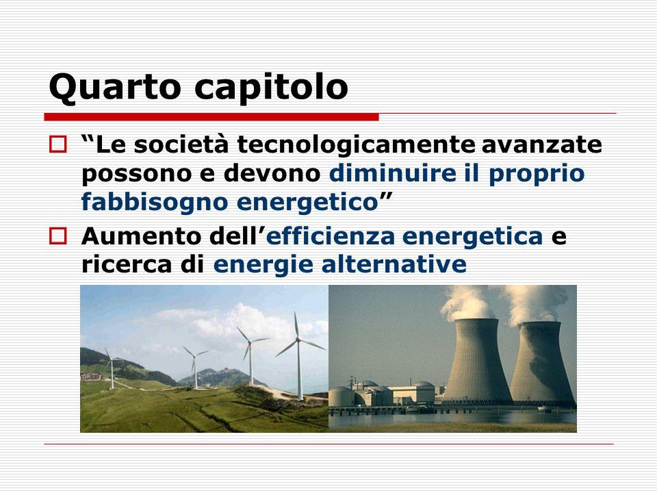 Quarto capitolo Le società tecnologicamente avanzate possono e devono diminuire il proprio fabbisogno energetico