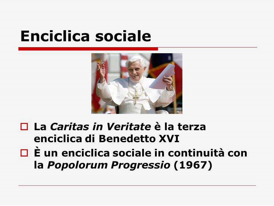 Enciclica sociale La Caritas in Veritate è la terza enciclica di Benedetto XVI.