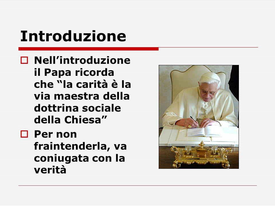 Introduzione Nell'introduzione il Papa ricorda che la carità è la via maestra della dottrina sociale della Chiesa