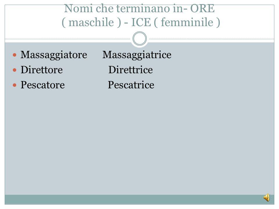 Nomi che terminano in- ORE ( maschile ) - ICE ( femminile )