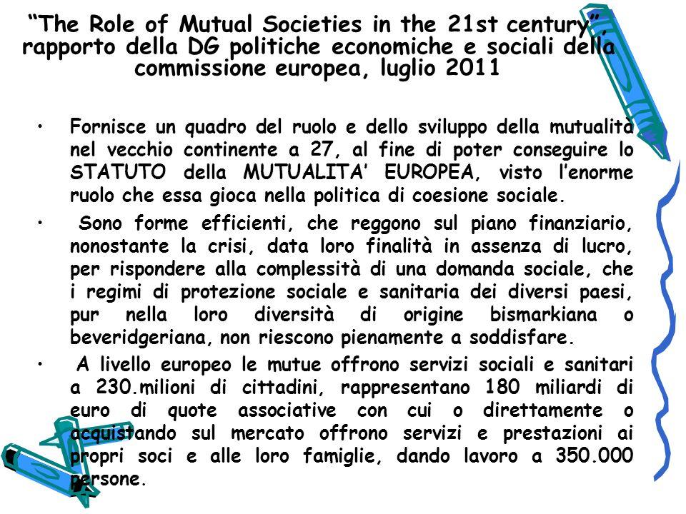 The Role of Mutual Societies in the 21st century , rapporto della DG politiche economiche e sociali della commissione europea, luglio 2011
