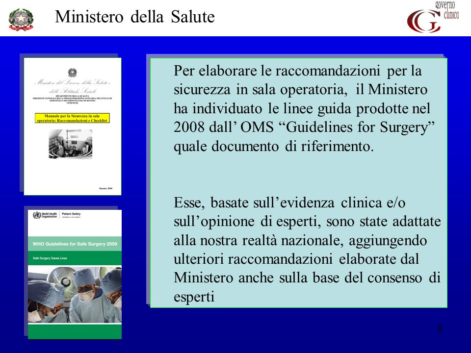 Per elaborare le raccomandazioni per la sicurezza in sala operatoria, il Ministero ha individuato le linee guida prodotte nel 2008 dall' OMS Guidelines for Surgery quale documento di riferimento.