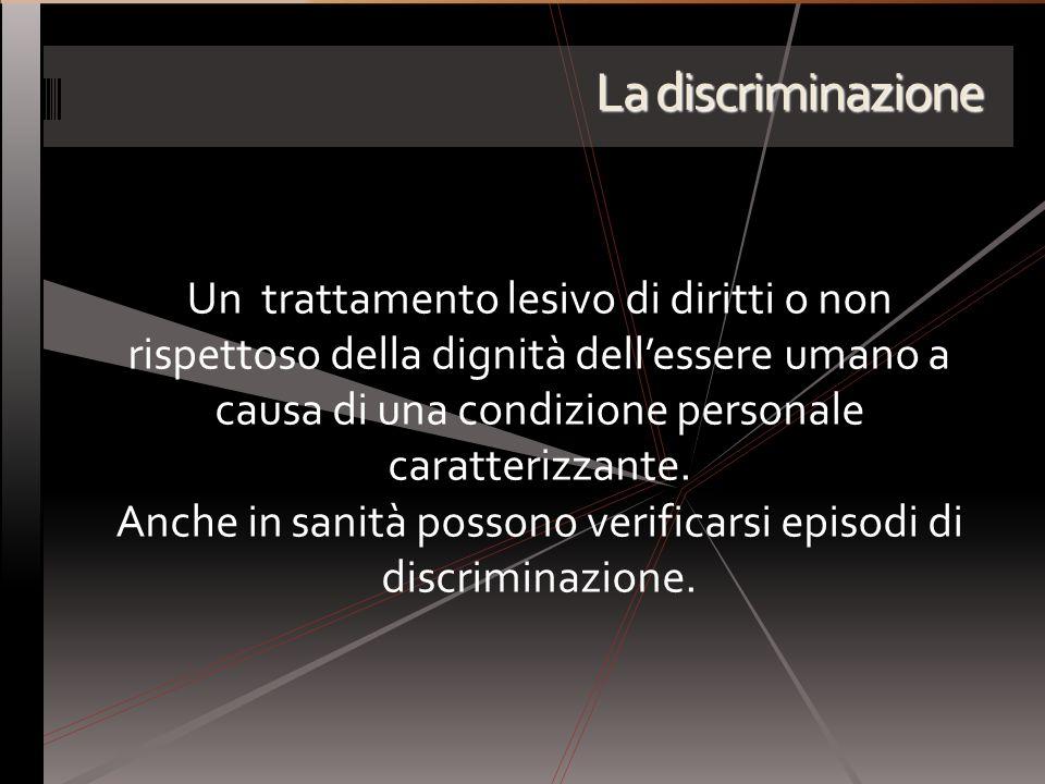 Anche in sanità possono verificarsi episodi di discriminazione.