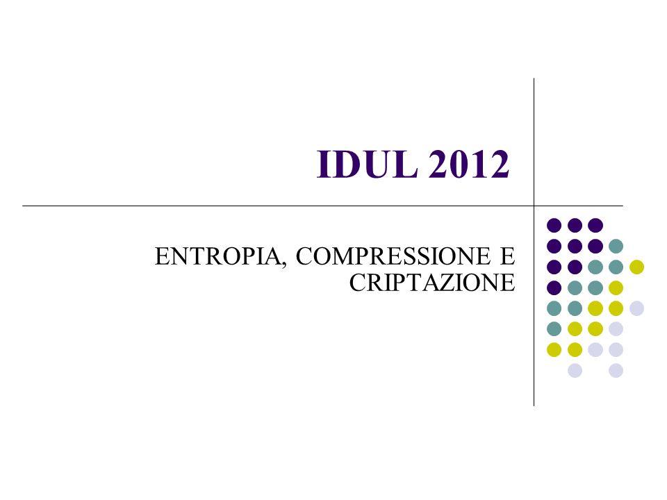 IDUL 2012 ENTROPIA, COMPRESSIONE E CRIPTAZIONE 1