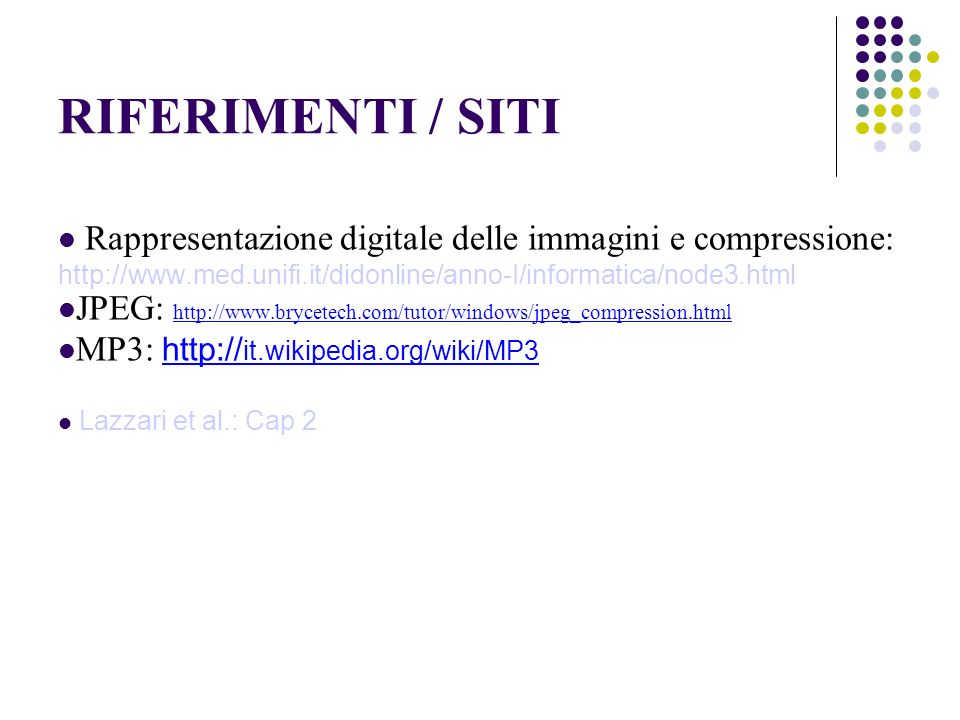 RIFERIMENTI / SITI Rappresentazione digitale delle immagini e compressione: http://www.med.unifi.it/didonline/anno-I/informatica/node3.html.