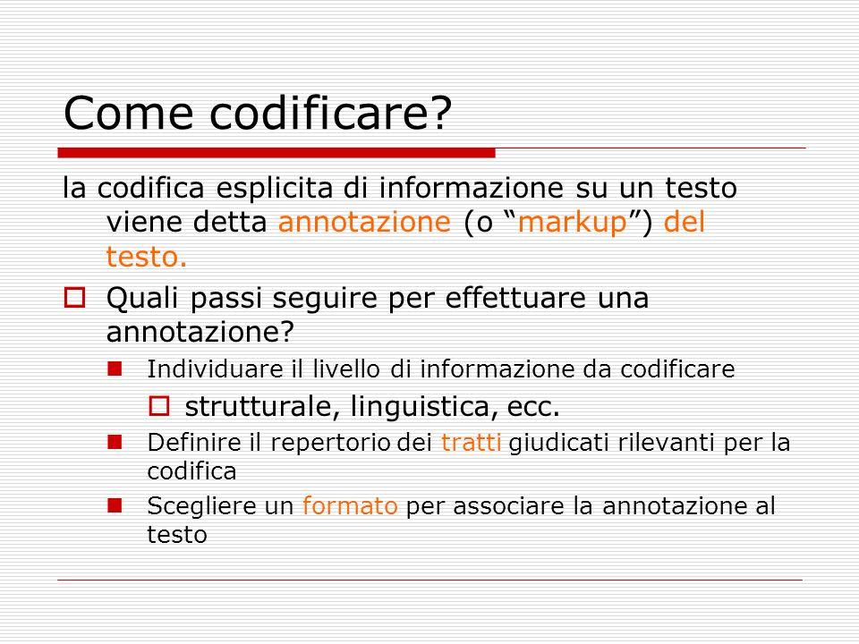 Come codificare la codifica esplicita di informazione su un testo viene detta annotazione (o markup ) del testo.