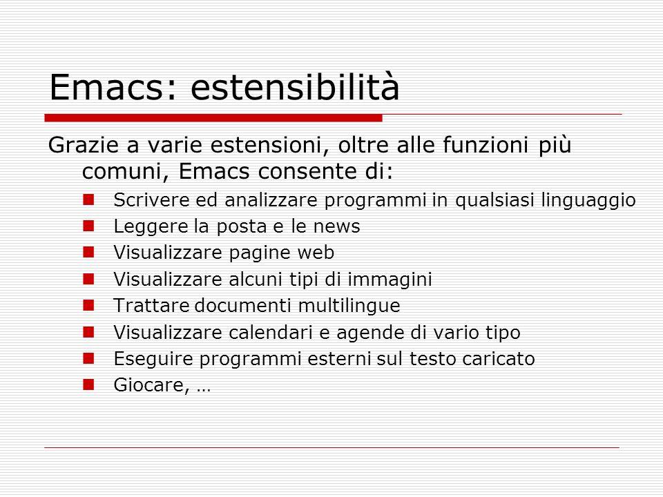 Emacs: estensibilità Grazie a varie estensioni, oltre alle funzioni più comuni, Emacs consente di: