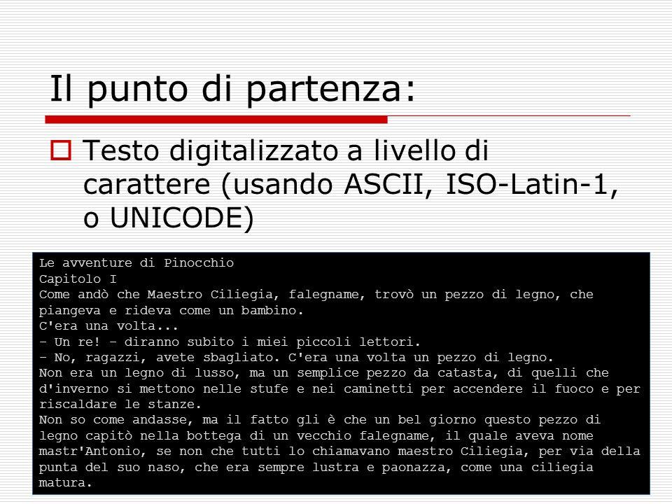 Il punto di partenza:Testo digitalizzato a livello di carattere (usando ASCII, ISO-Latin-1, o UNICODE)