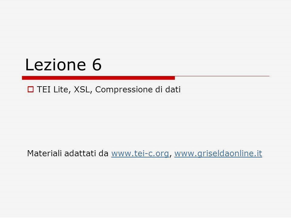 Lezione 6 TEI Lite, XSL, Compressione di dati