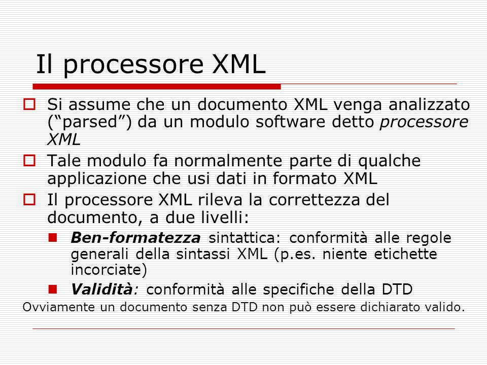 Il processore XML Si assume che un documento XML venga analizzato ( parsed ) da un modulo software detto processore XML.