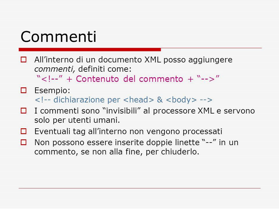 Commenti All'interno di un documento XML posso aggiungere commenti, definiti come: <!-- + Contenuto del commento + -->