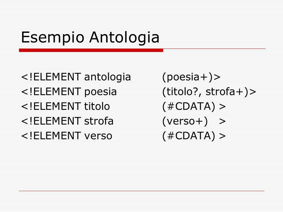 Esempio Antologia <!ELEMENT antologia (poesia+)>