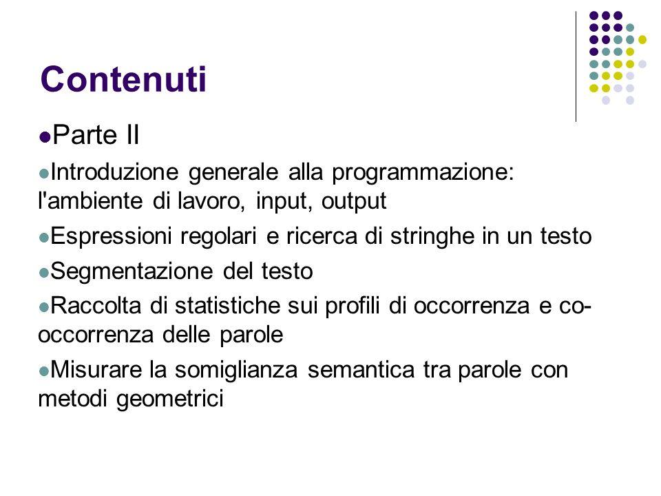 Contenuti Parte II. Introduzione generale alla programmazione: l ambiente di lavoro, input, output.