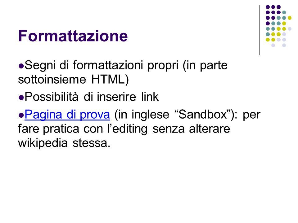 Formattazione Segni di formattazioni propri (in parte sottoinsieme HTML) Possibilità di inserire link.