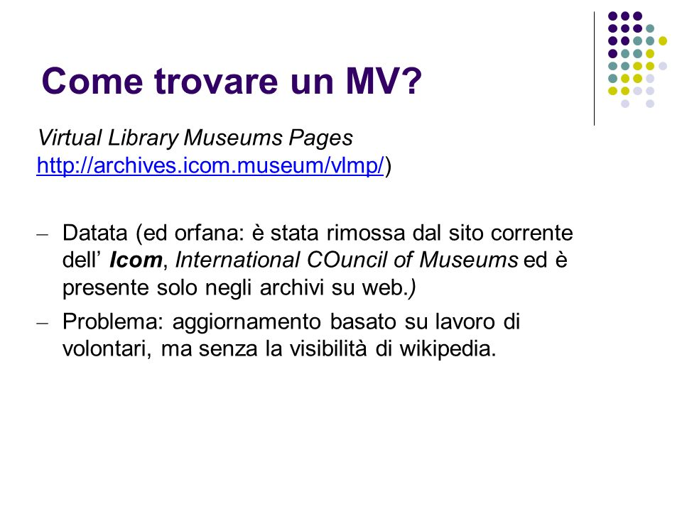 Come trovare un MV Virtual Library Museums Pages http://archives.icom.museum/vlmp/)