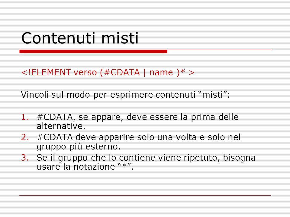 Contenuti misti <!ELEMENT verso (#CDATA | name )* >