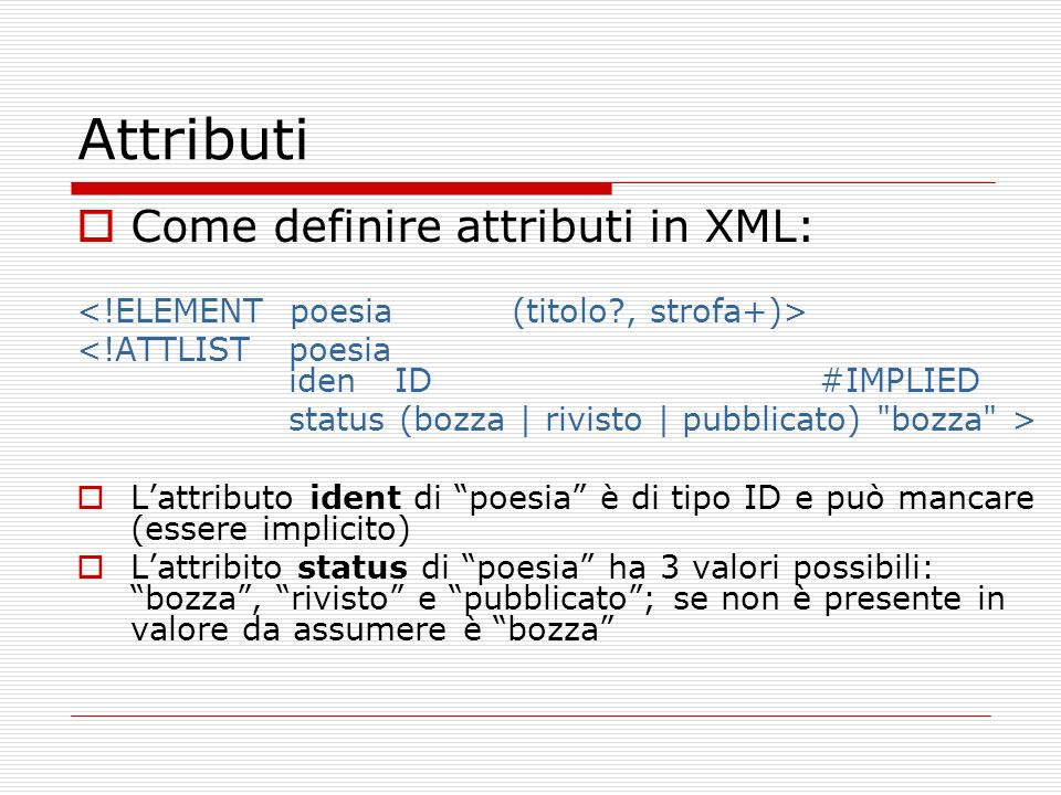 Attributi Come definire attributi in XML: