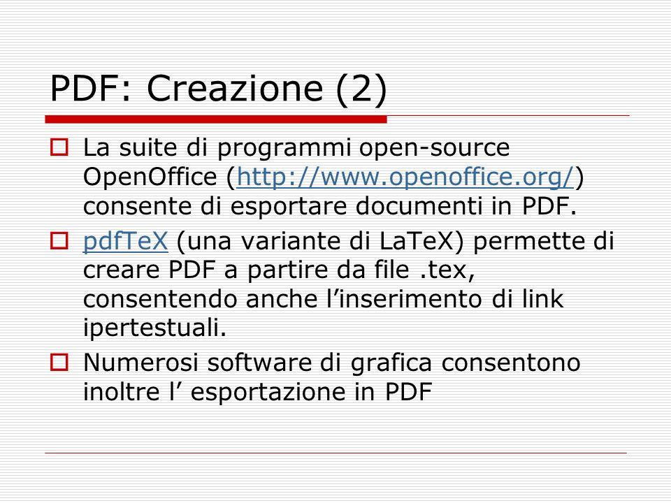 PDF: Creazione (2) La suite di programmi open-source OpenOffice (http://www.openoffice.org/) consente di esportare documenti in PDF.