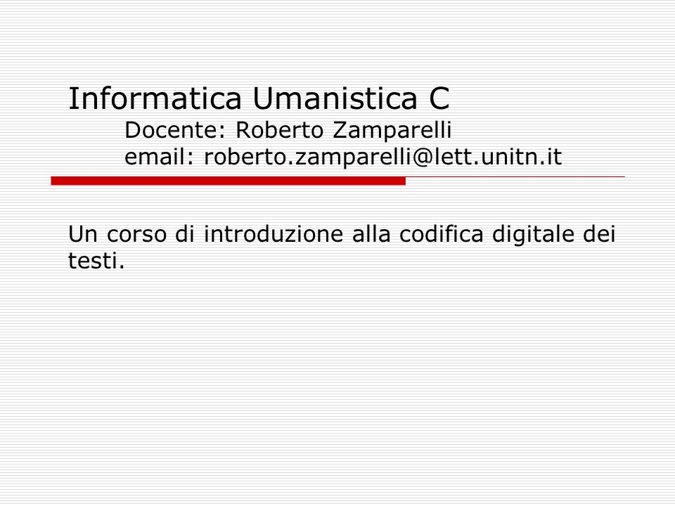 Informatica Umanistica C Docente: Roberto Zamparelli email: roberto