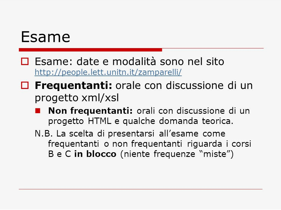 Esame Esame: date e modalità sono nel sito http://people.lett.unitn.it/zamparelli/ Frequentanti: orale con discussione di un progetto xml/xsl.