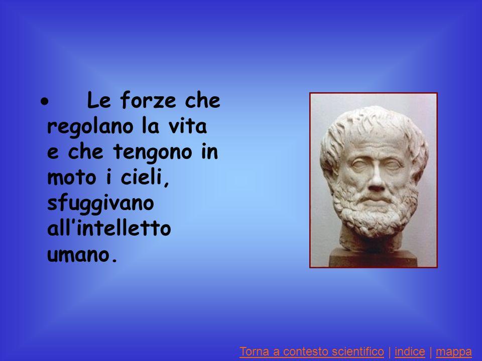 · Le forze che regolano la vita e che tengono in moto i cieli, sfuggivano all'intelletto umano.