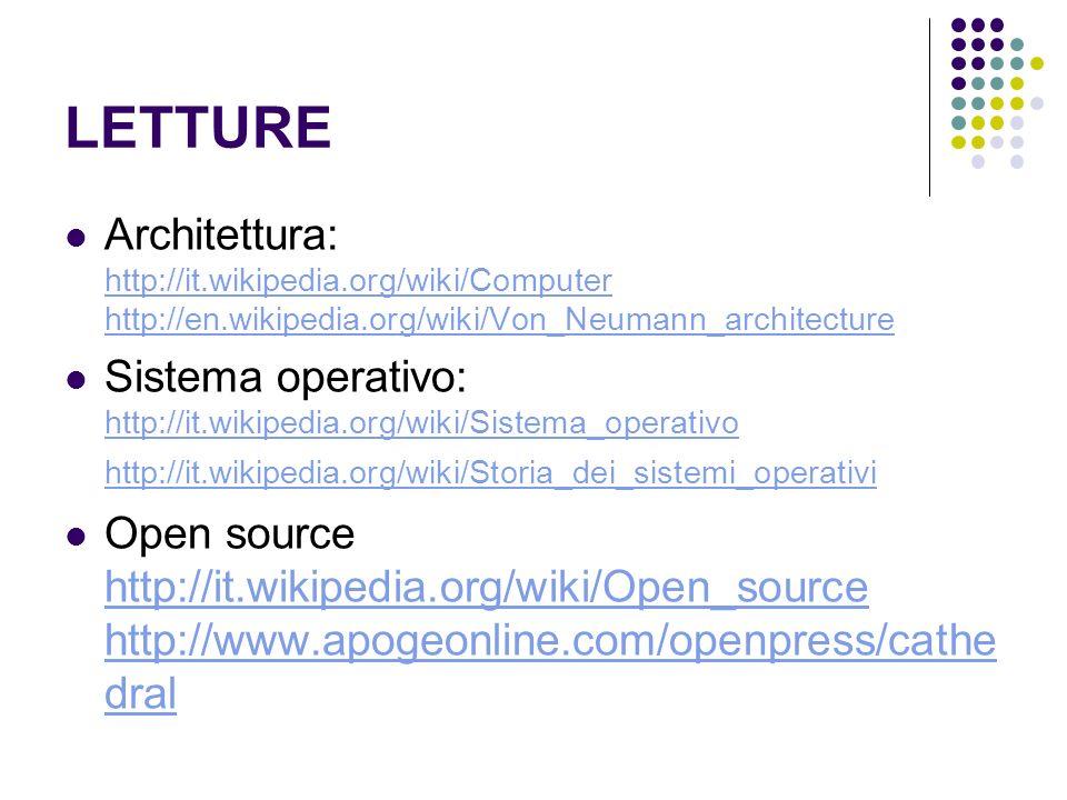 LETTURE Architettura: http://it.wikipedia.org/wiki/Computer http://en.wikipedia.org/wiki/Von_Neumann_architecture.