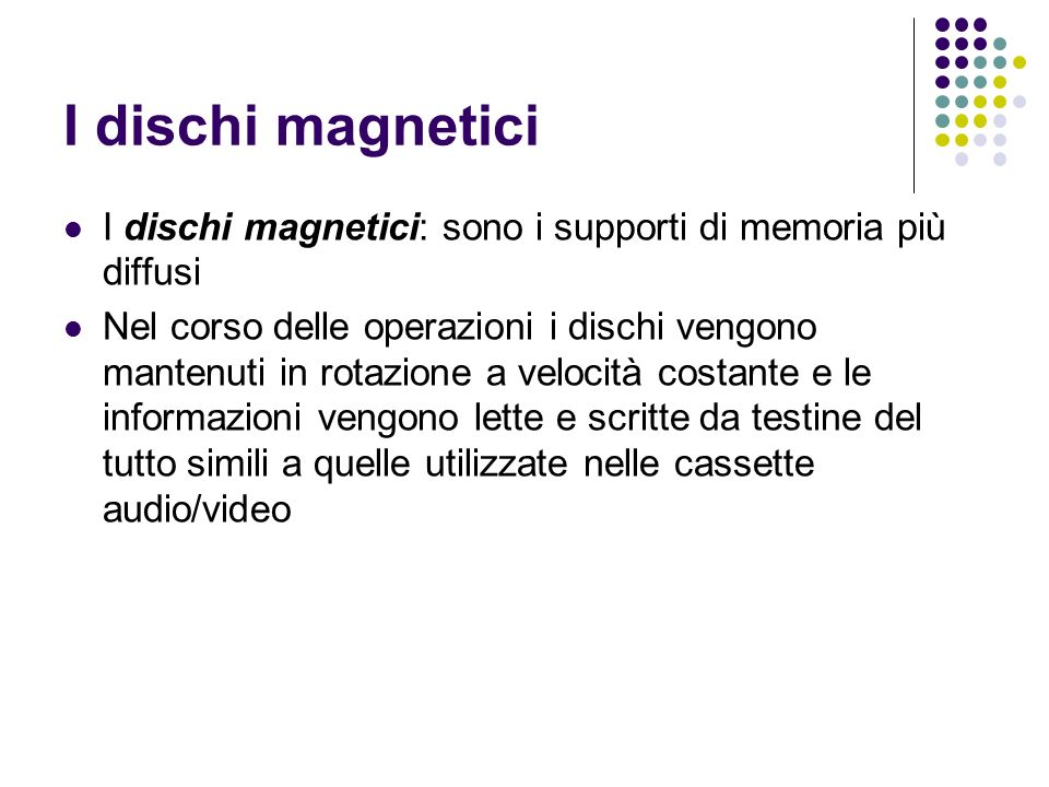 I dischi magnetici I dischi magnetici: sono i supporti di memoria più diffusi.
