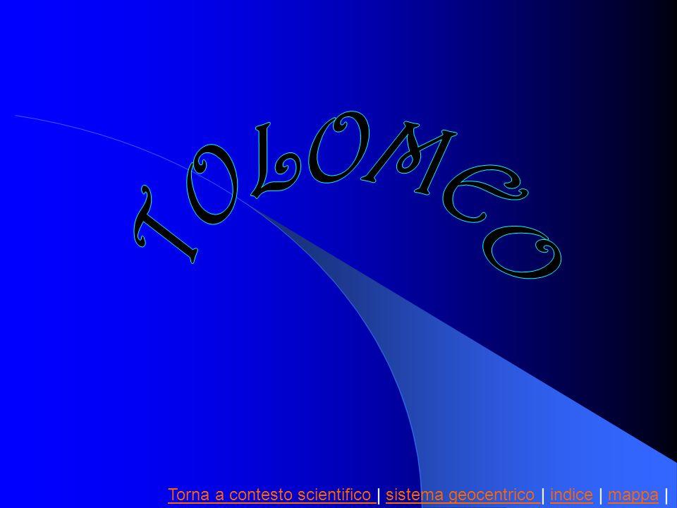 TOLOMEO Torna a contesto scientifico | sistema geocentrico | indice | mappa |