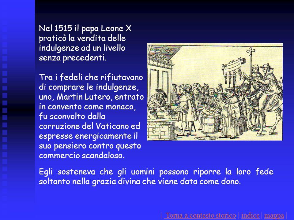 Nel 1515 il papa Leone X praticò la vendita delle indulgenze ad un livello senza precedenti.